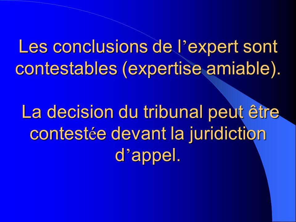 Les conclusions de l expert sont contestables (expertise amiable). La decision du tribunal peut être contest é e devant la juridiction d appel.