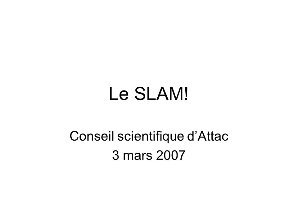 Le SLAM! Conseil scientifique dAttac 3 mars 2007
