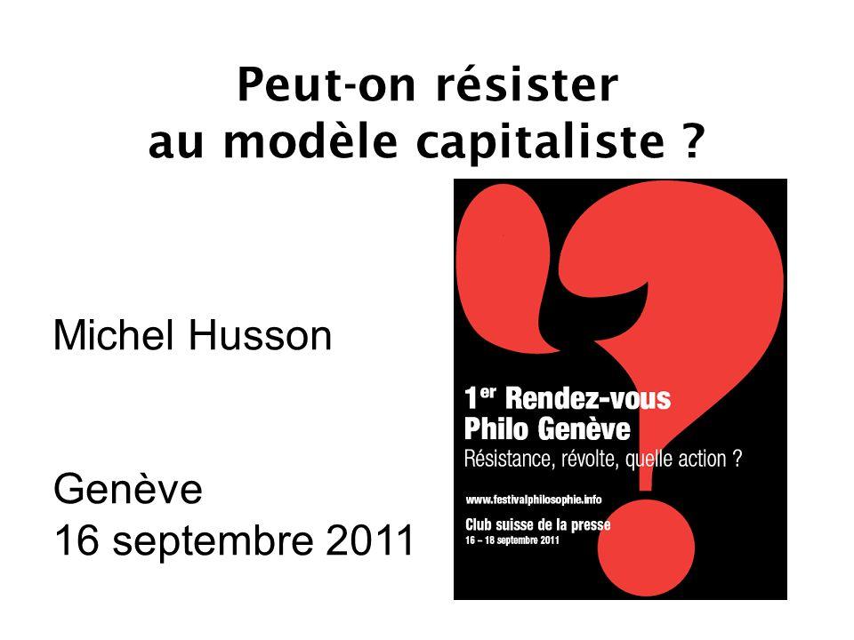 Peut-on résister au modèle capitaliste Michel Husson Genève 16 septembre 2011