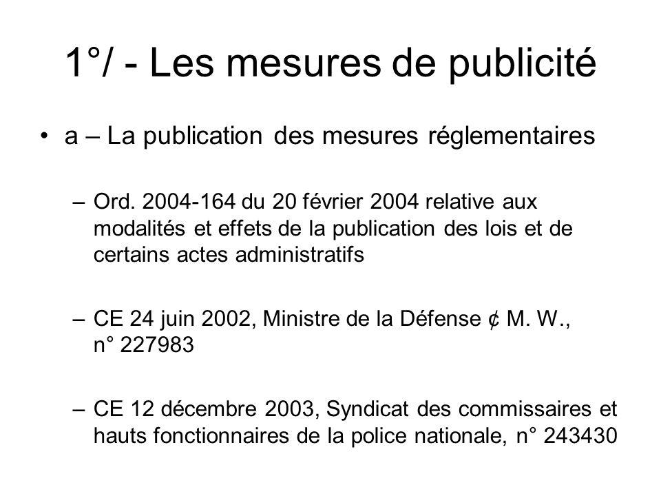 1°/ - Les mesures de publicité a – La publication des mesures réglementaires –Ord. 2004-164 du 20 février 2004 relative aux modalités et effets de la