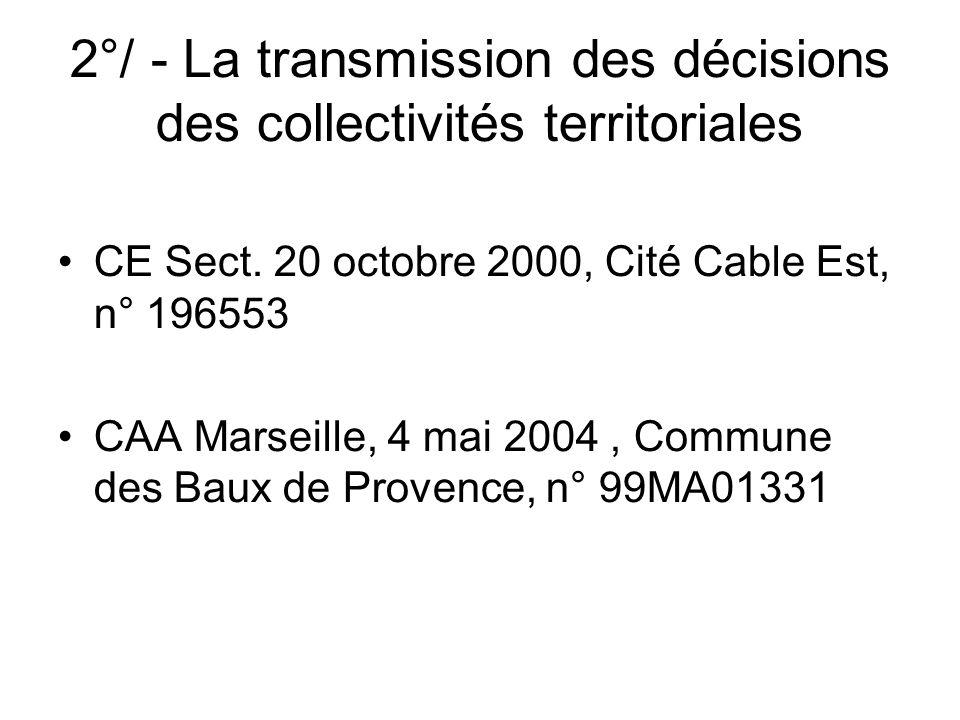 2°/ - La transmission des décisions des collectivités territoriales CE Sect. 20 octobre 2000, Cité Cable Est, n° 196553 CAA Marseille, 4 mai 2004, Com