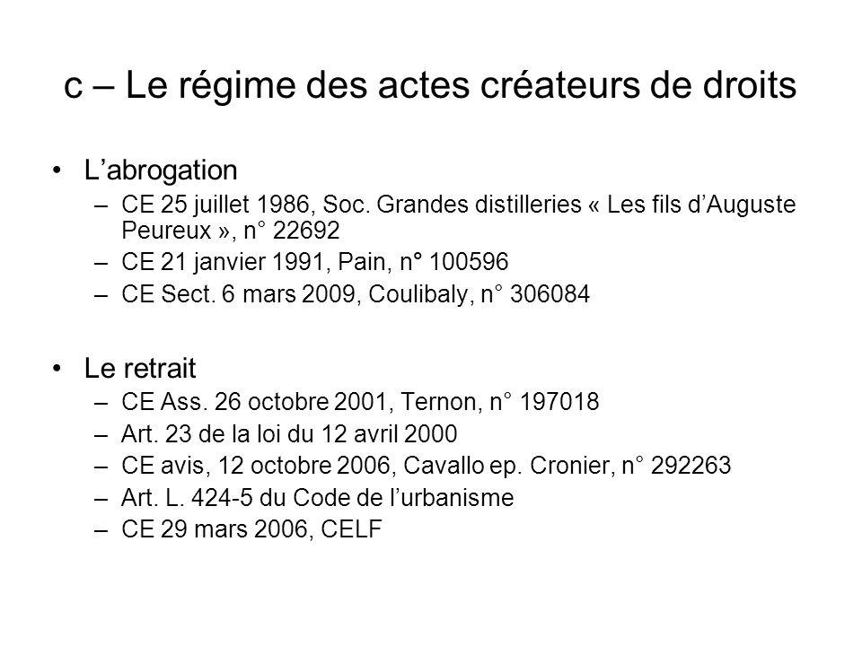 c – Le régime des actes créateurs de droits Labrogation –CE 25 juillet 1986, Soc. Grandes distilleries « Les fils dAuguste Peureux », n° 22692 –CE 21