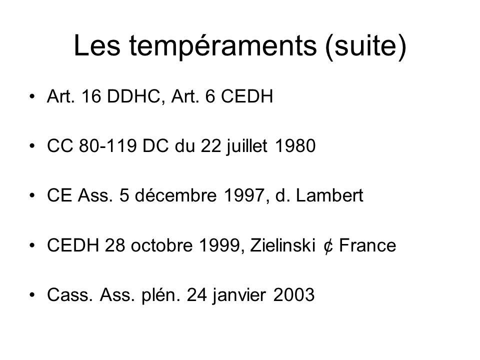 Les tempéraments (suite) Art. 16 DDHC, Art. 6 CEDH CC 80-119 DC du 22 juillet 1980 CE Ass. 5 décembre 1997, d. Lambert CEDH 28 octobre 1999, Zielinski
