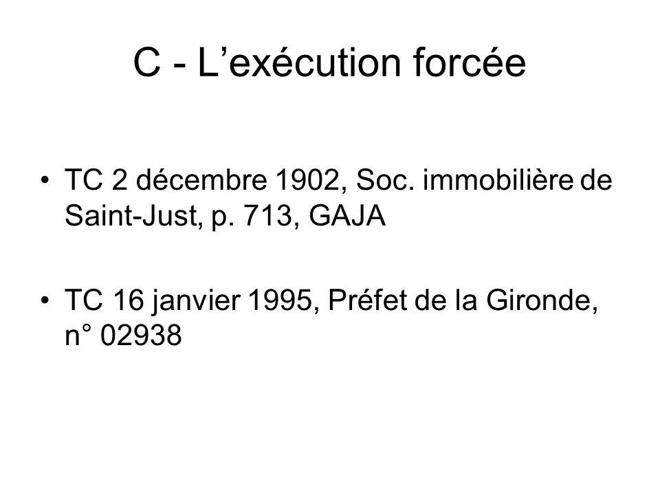 C - Lexécution forcée TC 2 décembre 1902, Soc. immobilière de Saint-Just, p. 713, GAJA TC 16 janvier 1995, Préfet de la Gironde, n° 02938