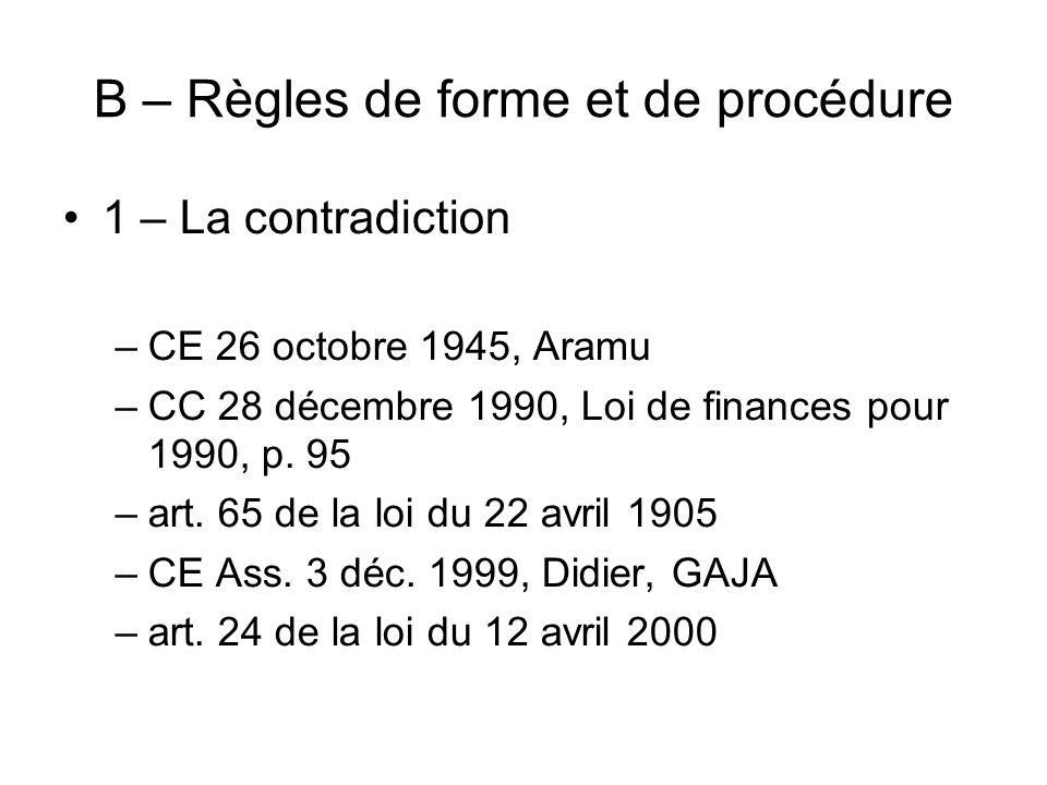 B – Règles de forme et de procédure 1 – La contradiction –CE 26 octobre 1945, Aramu –CC 28 décembre 1990, Loi de finances pour 1990, p. 95 –art. 65 de