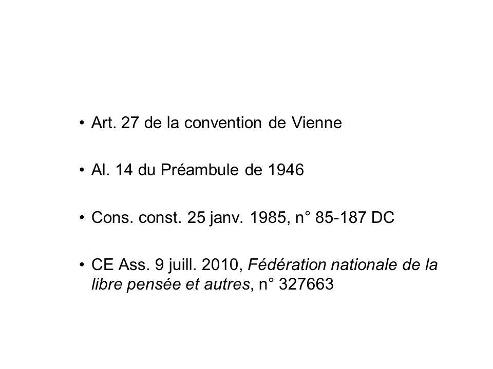 Art. 27 de la convention de Vienne Al. 14 du Préambule de 1946 Cons. const. 25 janv. 1985, n° 85-187 DC CE Ass. 9 juill. 2010, Fédération nationale de