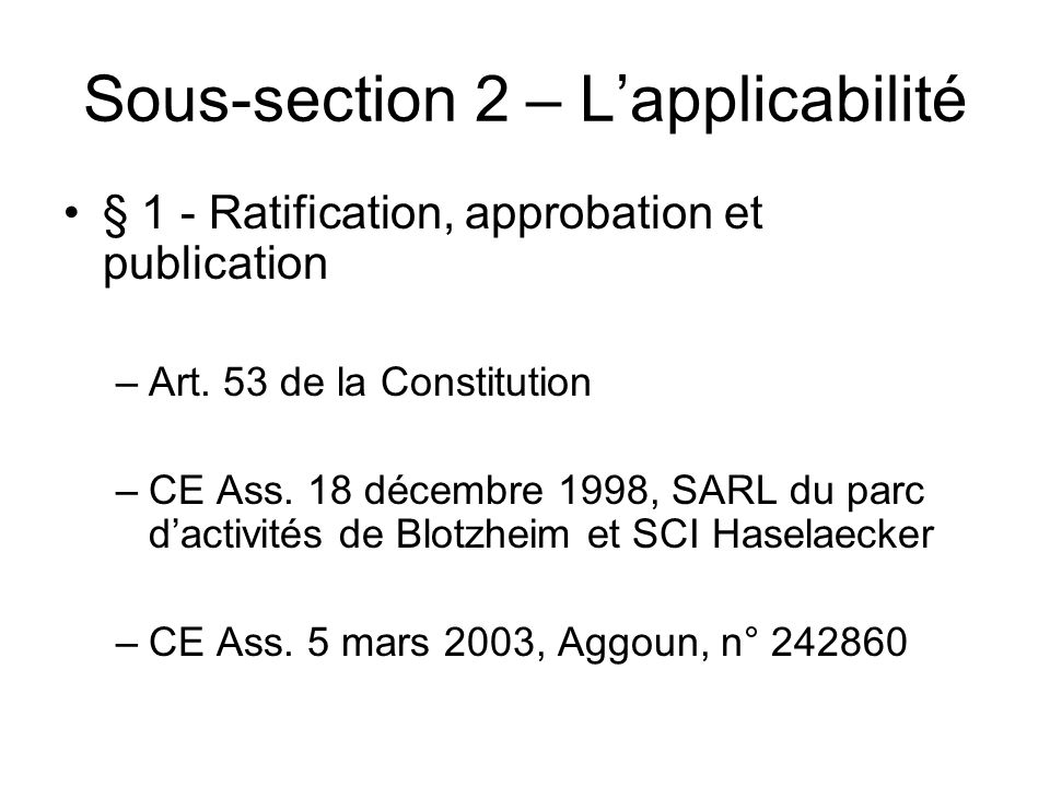 Sous-section 2 – Lapplicabilité § 1 - Ratification, approbation et publication –Art. 53 de la Constitution –CE Ass. 18 décembre 1998, SARL du parc dac