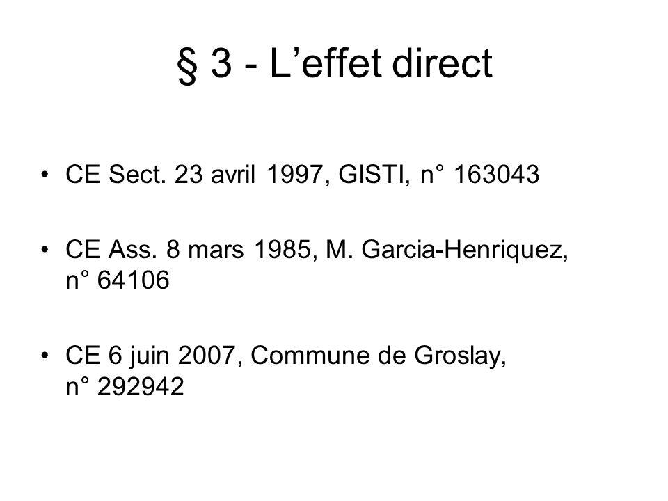§ 3 - Leffet direct CE Sect. 23 avril 1997, GISTI, n° 163043 CE Ass. 8 mars 1985, M. Garcia-Henriquez, n° 64106 CE 6 juin 2007, Commune de Groslay, n°