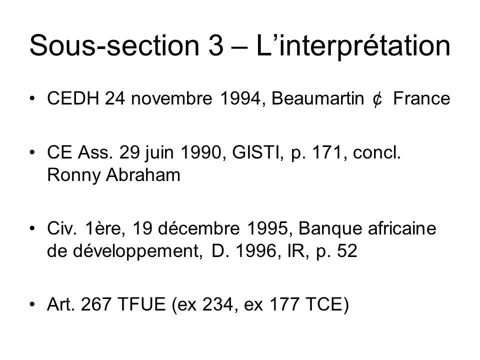 Sous-section 3 – Linterprétation CEDH 24 novembre 1994, Beaumartin ¢ France CE Ass. 29 juin 1990, GISTI, p. 171, concl. Ronny Abraham Civ. 1ère, 19 dé