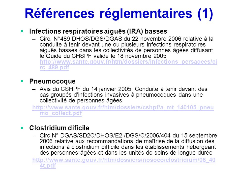 Références réglementaires (1) Infections respiratoires aiguës (IRA) basses –Circ. N°489 DHOS/DGS/DGAS du 22 novembre 2006 relative à la conduite à ten