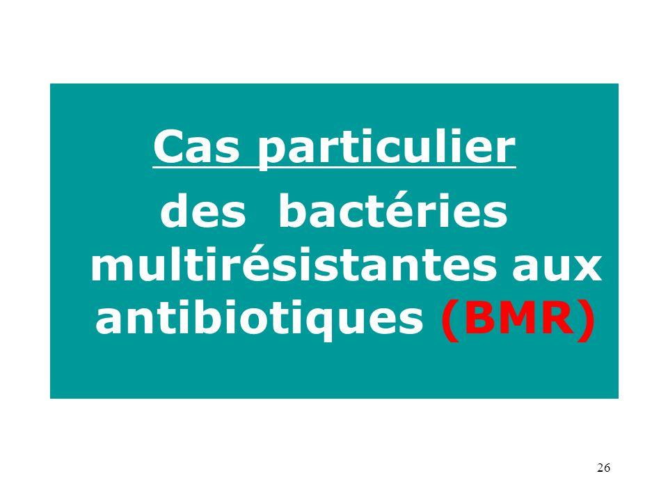 26 Cas particulier des bactéries multirésistantes aux antibiotiques (BMR)