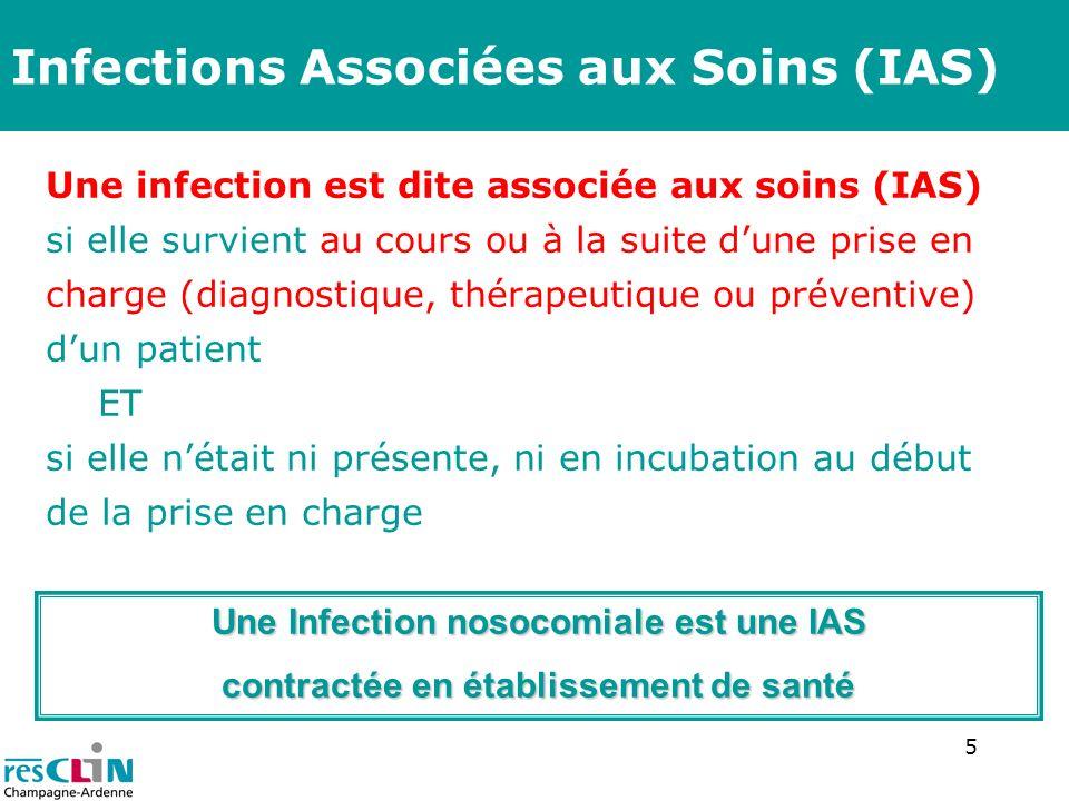 6 Infections Associées aux Soins (IAS) Lorsque létat infectieux au début de la prise en charge nest pas connu précisément, un délai dau moins 48h ou un délai supérieur à la période dincubation est couramment accepté pour définir une IAS.