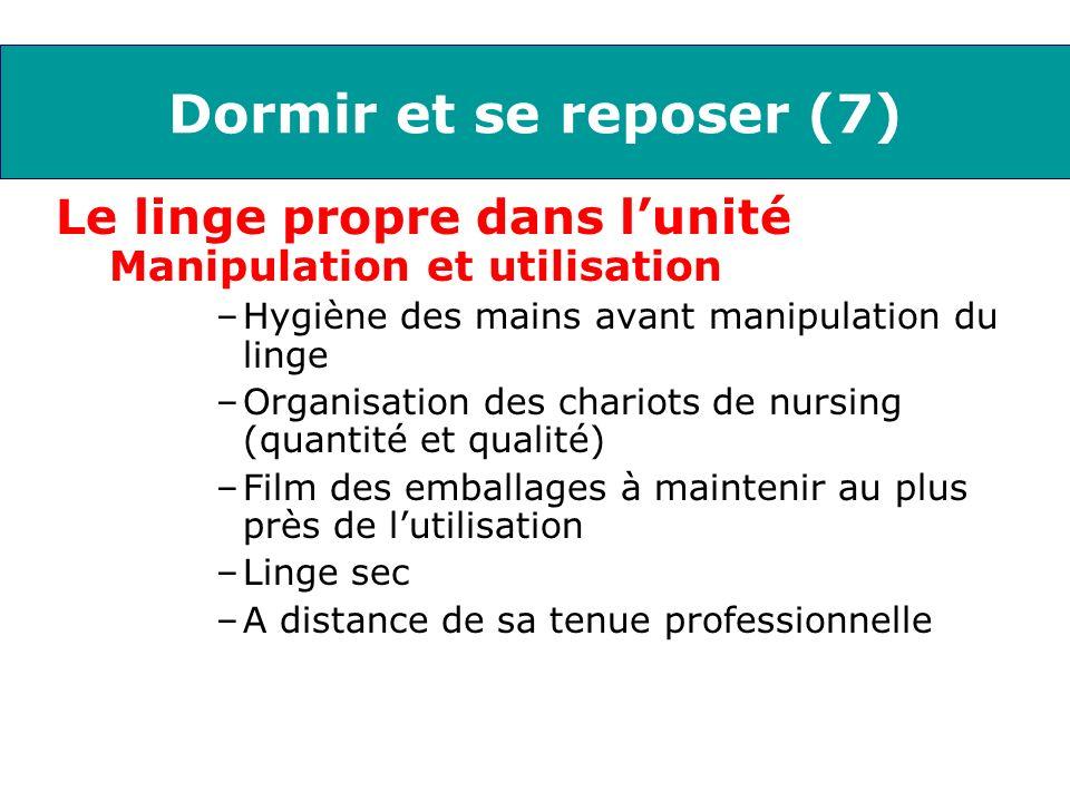 Dormir et se reposer (7) Le linge propre dans lunité Manipulation et utilisation –Hygiène des mains avant manipulation du linge –Organisation des char