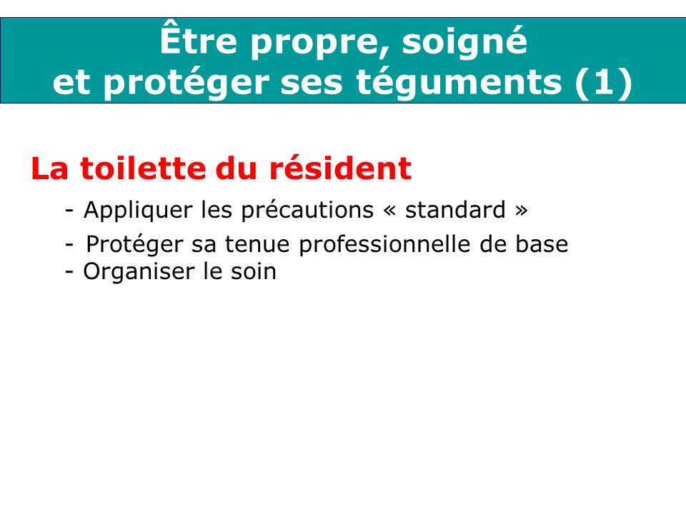 Être propre, soigné et protéger ses téguments (1) La toilette du résident - Appliquer les précautions « standard » -Protéger sa tenue professionnelle