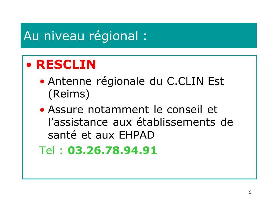 6 Au niveau régional : RESCLIN Antenne régionale du C.CLIN Est (Reims) Assure notamment le conseil et lassistance aux établissements de santé et aux E