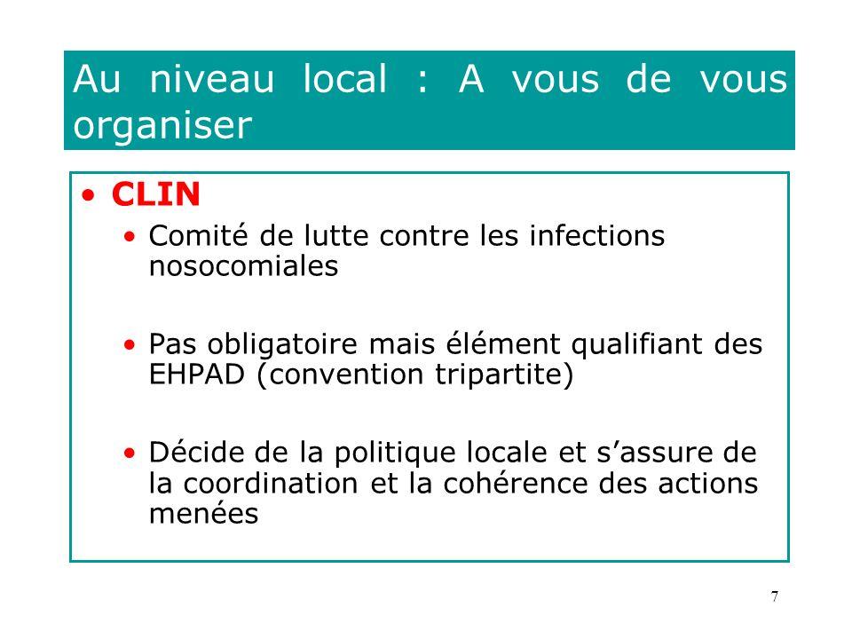 7 Au niveau local : A vous de vous organiser CLIN Comité de lutte contre les infections nosocomiales Pas obligatoire mais élément qualifiant des EHPAD