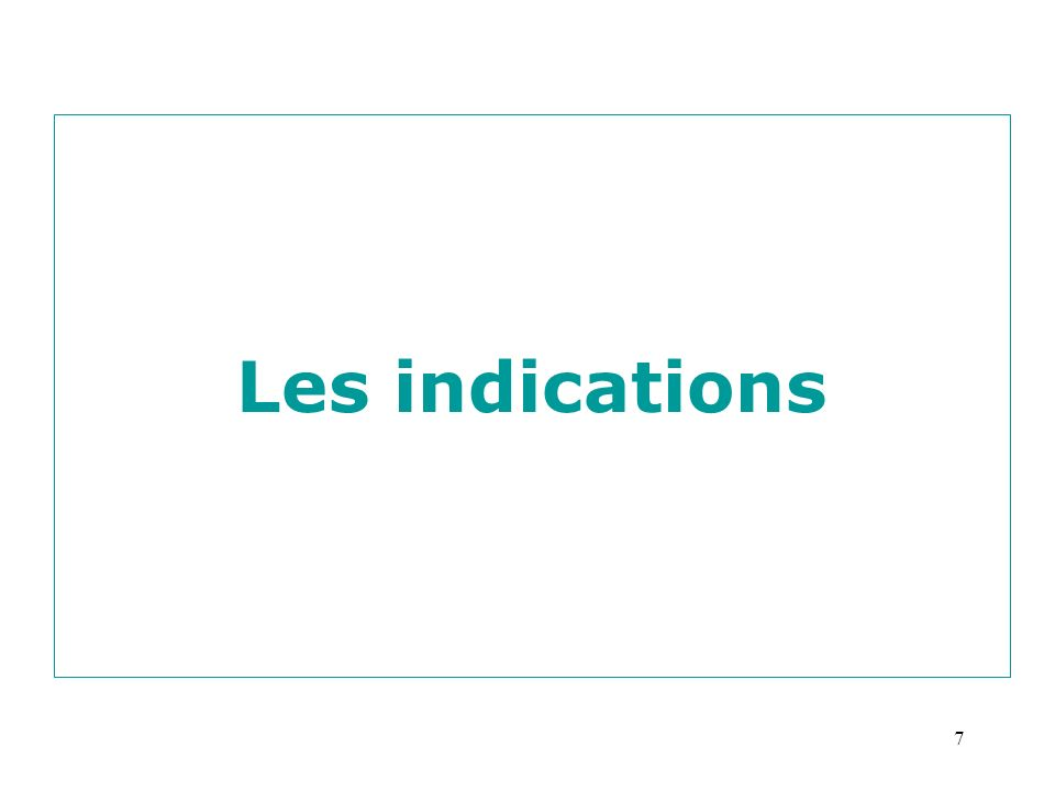 7 Les indications