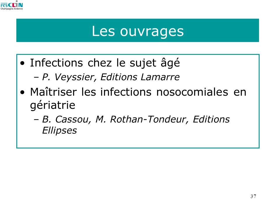 37 Les ouvrages Infections chez le sujet âgé –P. Veyssier, Editions Lamarre Maîtriser les infections nosocomiales en gériatrie –B. Cassou, M. Rothan-T