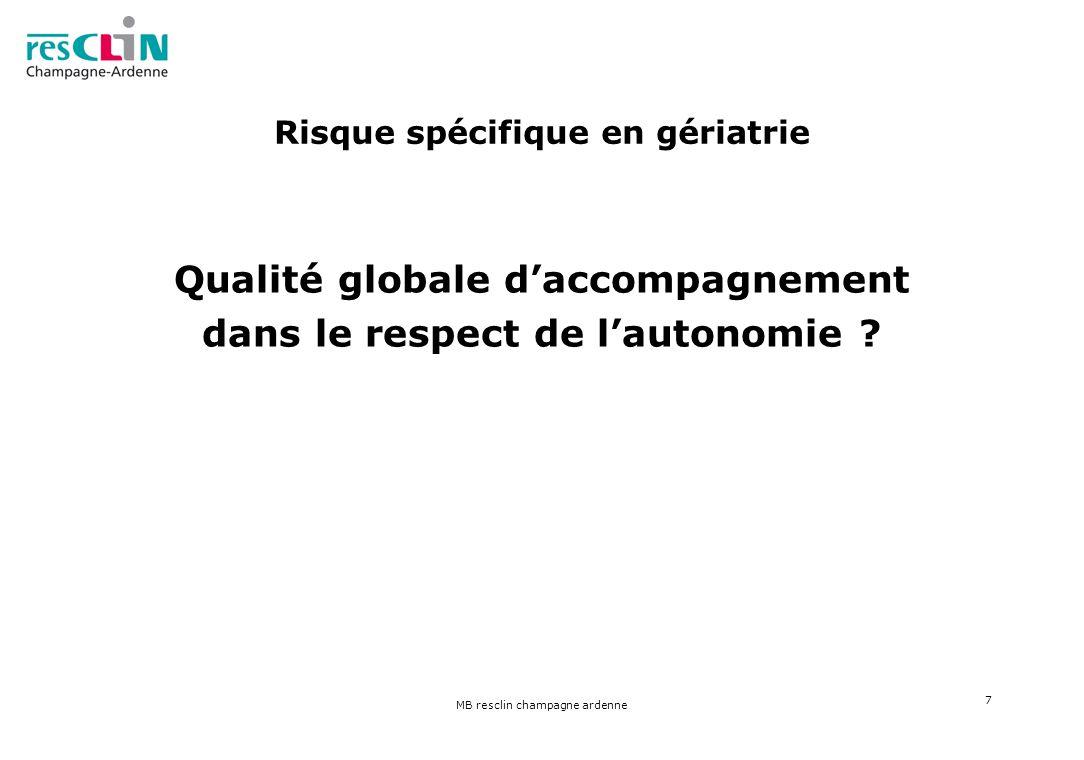 MB resclin champagne ardenne 7 Risque spécifique en gériatrie Qualité globale daccompagnement dans le respect de lautonomie ?