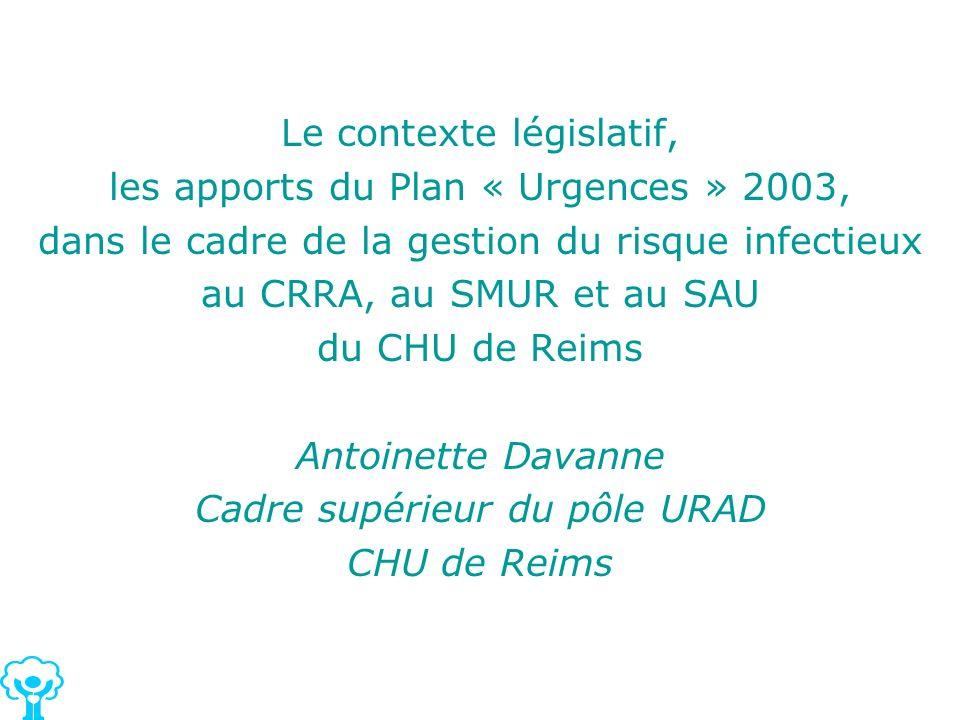 Le contexte législatif, les apports du Plan « Urgences » 2003, dans le cadre de la gestion du risque infectieux au CRRA, au SMUR et au SAU du CHU de R