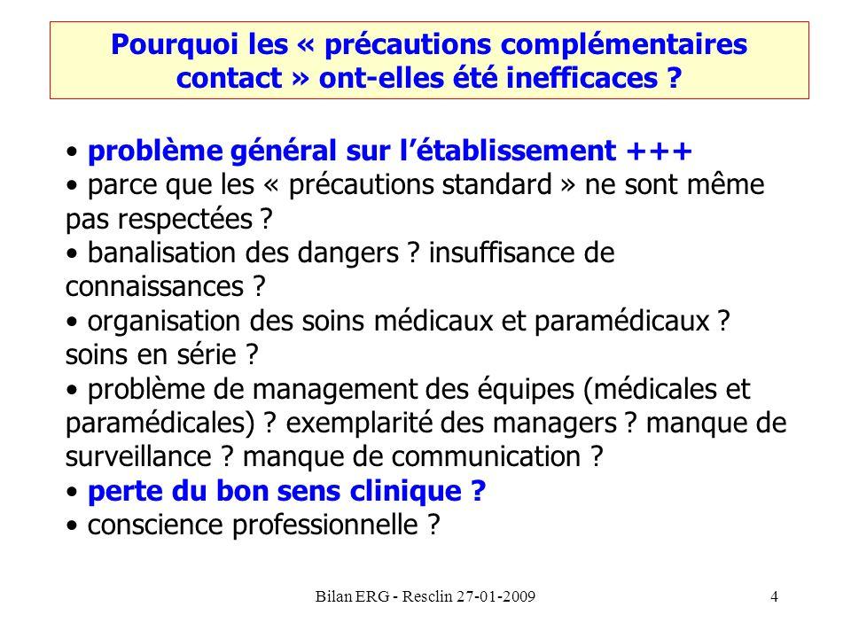 Bilan ERG - Resclin 27-01-20094 Pourquoi les « précautions complémentaires contact » ont-elles été inefficaces ? problème général sur létablissement +