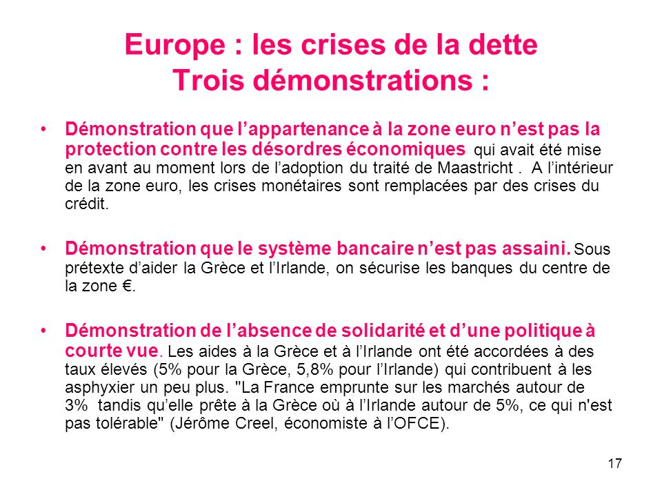 17 Europe : les crises de la dette Trois démonstrations : Démonstration que lappartenance à la zone euro nest pas la protection contre les désordres é