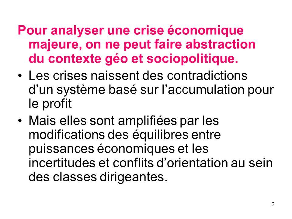 2 Pour analyser une crise économique majeure, on ne peut faire abstraction du contexte géo et sociopolitique. Les crises naissent des contradictions d