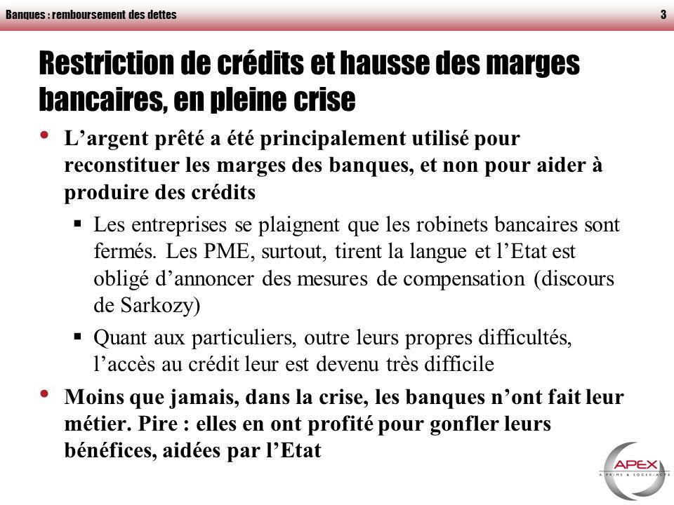 Banques : remboursement des dettes4 Illustration : les crédits habitat en France Ils constituent la majeure partie des crédits particuliers En 2009, la production de crédits habitat : a baissé de 22% par rapport à 2008 a baissé de 35% par rapport à 2007 (cf.