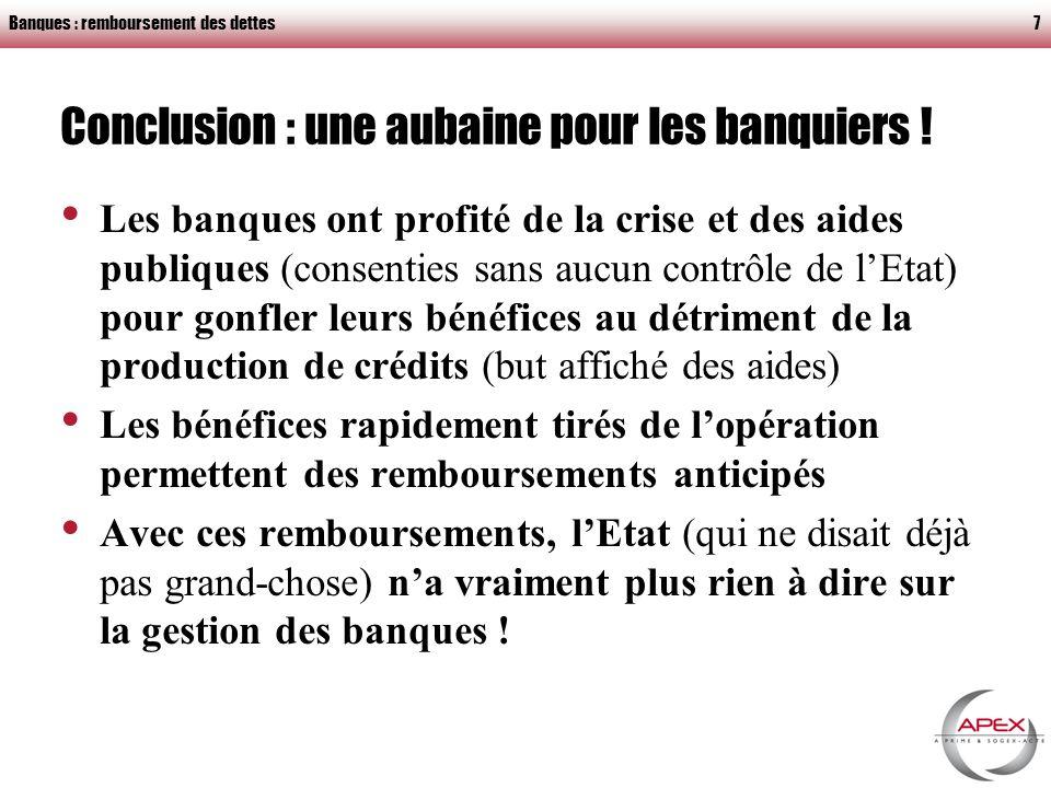 Banques : remboursement des dettes7 Conclusion : une aubaine pour les banquiers .