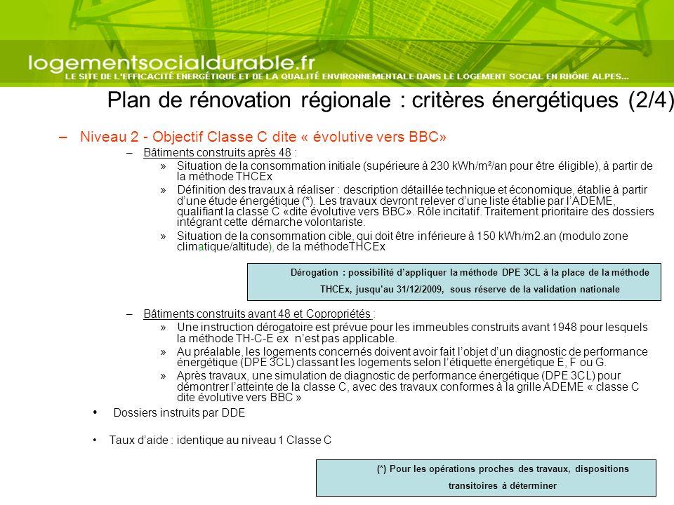 Plan de rénovation régionale : critères énergétiques (2/4) –Niveau 2 - Objectif Classe C dite « évolutive vers BBC» –Bâtiments construits après 48 : »