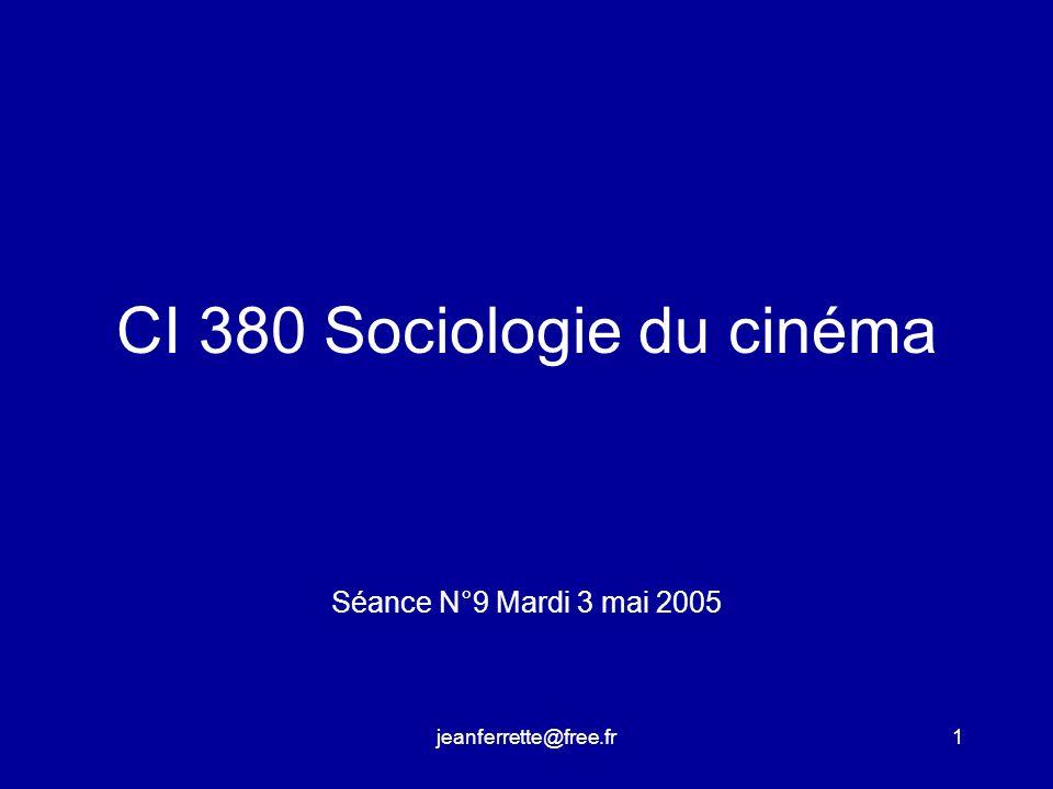 jeanferrette@free.fr1 CI 380 Sociologie du cinéma Séance N°9 Mardi 3 mai 2005