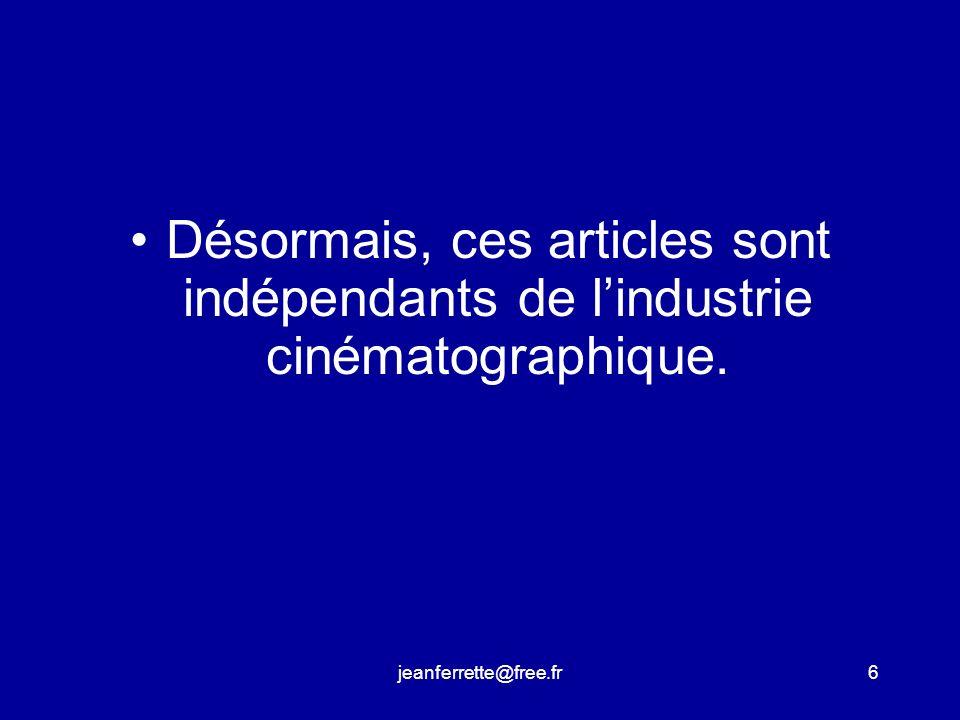 jeanferrette@free.fr6 Désormais, ces articles sont indépendants de lindustrie cinématographique.