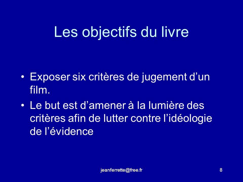 jeanferrette@free.fr8 Les objectifs du livre Exposer six critères de jugement dun film.