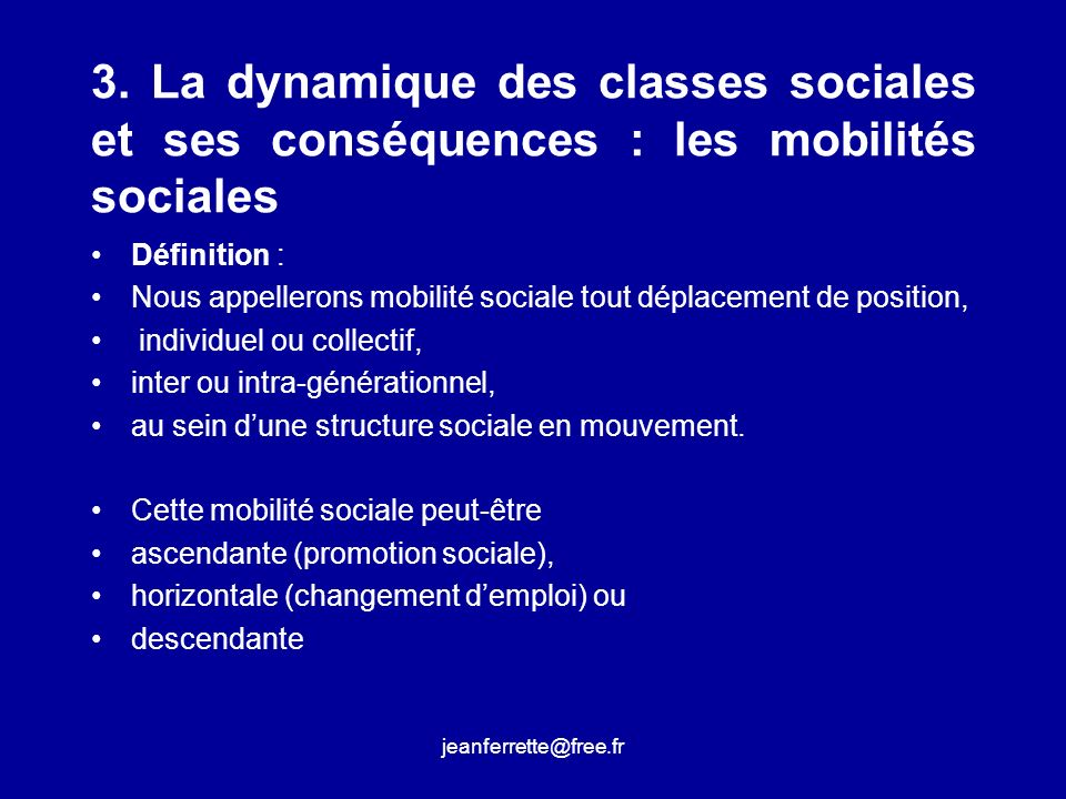 jeanferrette@free.fr « Pour plusieurs membres plus capables et plus ambitieux de la classe ouvrière, le mouvement ouvrier lui-même servait dinstrument de mobilité et par conséquent, proclamait- il, dincorporation bourgeoise.