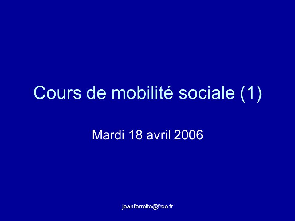 jeanferrette@free.fr La mobilité sociale ne faisait pas lobjet dune valorisation collective.
