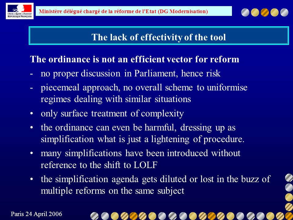Ministère délégué chargé de la réforme de lEtat (DG Modernisation) Paris 24 April 2006 The lack of effectivity of the tool The ordinance is not an eff
