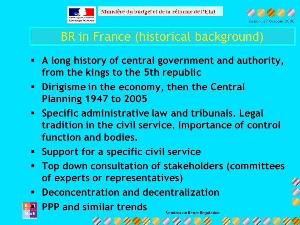 Seminar on Better Regulation Ministère du budget et de la réforme de lEtat Lisbon, 27 October 2006 Further reading on BR in France Central BR site for France: http://extraqual.pm.ader.gouv.fr/ OECD report on France (2003): http://www.oecd.org/dataoecd/42/9/32495607.pdf Conseil dEtat report: « sécurité juridique et complexité du droit » (20 March 2006) : http://www.conseil- etat.fr/ce/rappor/index_ra_li0600.shtml Commission supérieure de codification, rapport 2004: http://lesrapports.ladocumentationfrancaise.fr/BRP/06400001 4/0000.pdf Guide de légistique: http://www.legifrance.gouv.fr/html/Guide_legistique/accueil_ guide_leg.htm C.