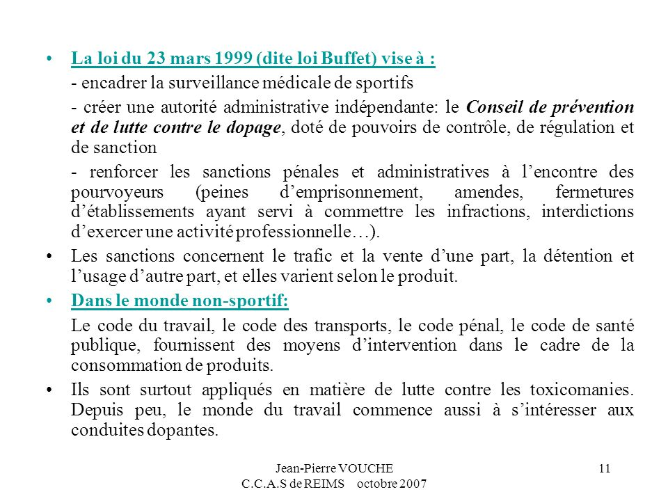 Jean-Pierre VOUCHE C.C.A.S de REIMS octobre 2007 11 La loi du 23 mars 1999 (dite loi Buffet) vise à : - encadrer la surveillance médicale de sportifs