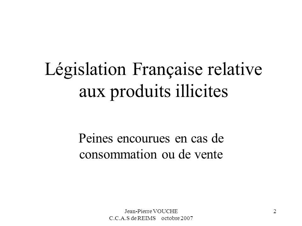 Jean-Pierre VOUCHE C.C.A.S de REIMS octobre 2007 2 Législation Française relative aux produits illicites Peines encourues en cas de consommation ou de