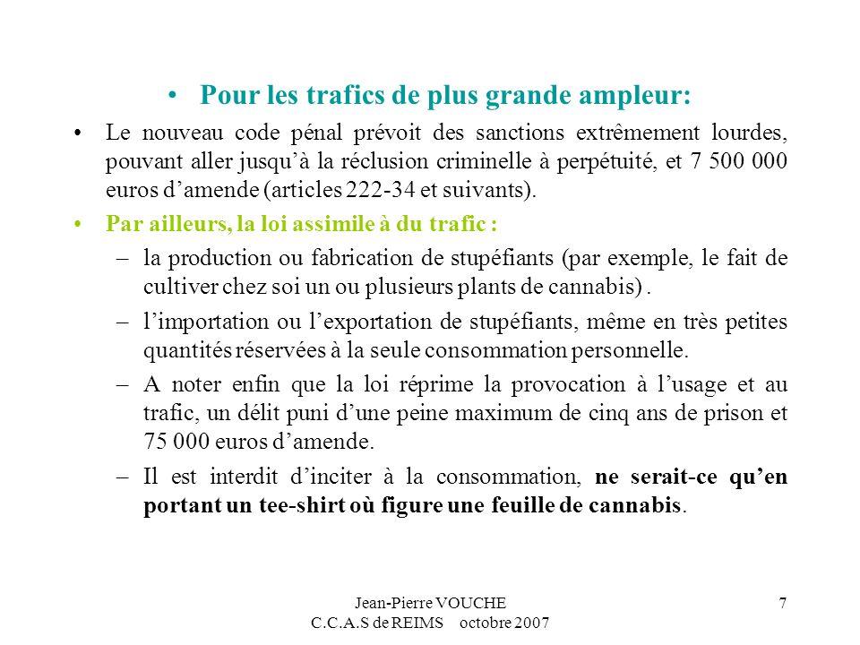 Jean-Pierre VOUCHE C.C.A.S de REIMS octobre 2007 7 Pour les trafics de plus grande ampleur: Le nouveau code pénal prévoit des sanctions extrêmement lo