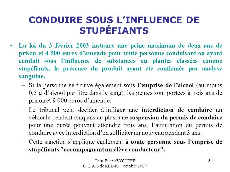 Jean-Pierre VOUCHE C.C.A.S de REIMS octobre 2007 8 CONDUIRE SOUS LINFLUENCE DE STUPÉFIANTS La loi du 3 février 2003 instaure une peine maximum de deux