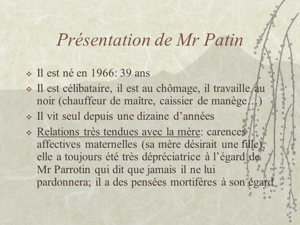 Présentation de Mr Patin Il est né en 1966: 39 ans Il est célibataire, il est au chômage, il travaille au noir (chauffeur de maître, caissier de manèg