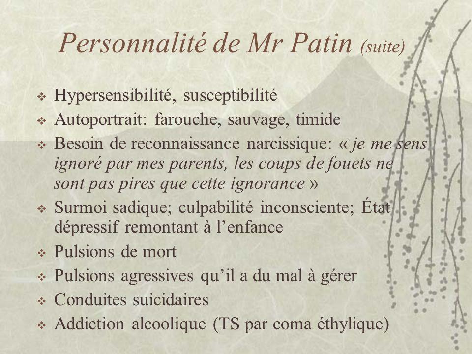 Personnalité de Mr Patin (suite) Hypersensibilité, susceptibilité Autoportrait: farouche, sauvage, timide Besoin de reconnaissance narcissique: « je m