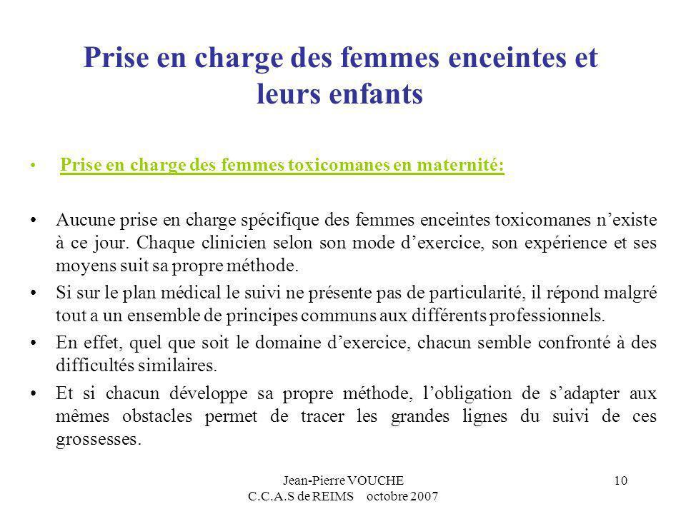 Jean-Pierre VOUCHE C.C.A.S de REIMS octobre 2007 10 Prise en charge des femmes enceintes et leurs enfants Prise en charge des femmes toxicomanes en ma