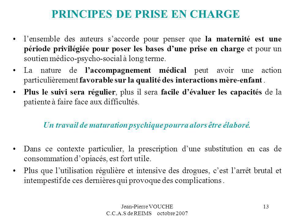 Jean-Pierre VOUCHE C.C.A.S de REIMS octobre 2007 13 PRINCIPES DE PRISE EN CHARGE lensemble des auteurs saccorde pour penser que la maternité est une p