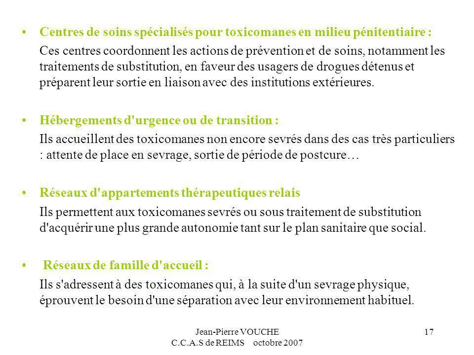 Jean-Pierre VOUCHE C.C.A.S de REIMS octobre 2007 17 Centres de soins spécialisés pour toxicomanes en milieu pénitentiaire : Ces centres coordonnent le