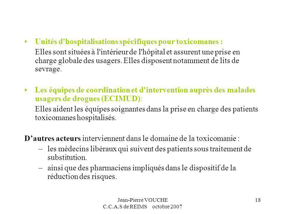Jean-Pierre VOUCHE C.C.A.S de REIMS octobre 2007 18 Unités d'hospitalisations spécifiques pour toxicomanes : Elles sont situées à l'intérieur de l'hôp