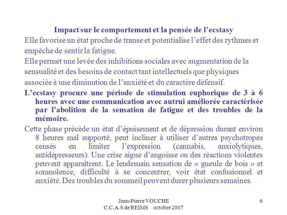 Jean-Pierre VOUCHE C.C.A.S de REIMS octobre 2007 6 Impact sur le comportement et la pensée de lecstasy Elle favorise un état proche de transe et poten