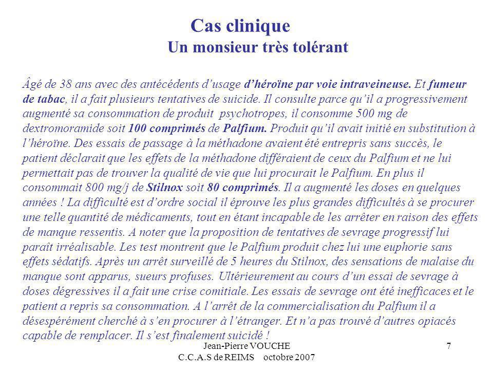 Jean-Pierre VOUCHE C.C.A.S de REIMS octobre 2007 7 Cas clinique Un monsieur très tolérant Âgé de 38 ans avec des antécédents dusage dhéroïne par voie