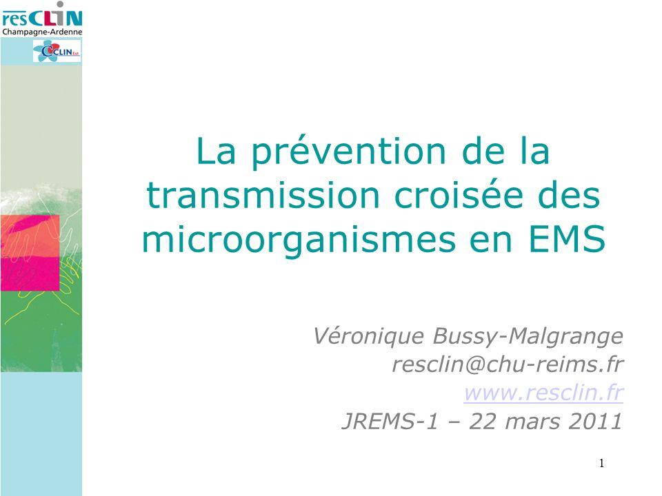 1 Véronique Bussy-Malgrange resclin@chu-reims.fr www.resclin.fr JREMS-1 – 22 mars 2011 La prévention de la transmission croisée des microorganismes en